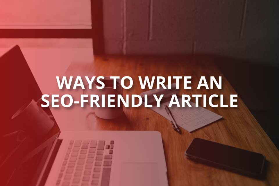Ways to Write an SEO-Friendly Article