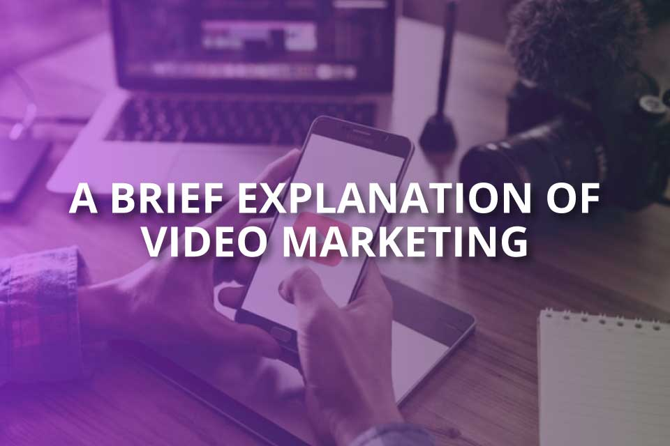A Brief Explanation of Video Marketing