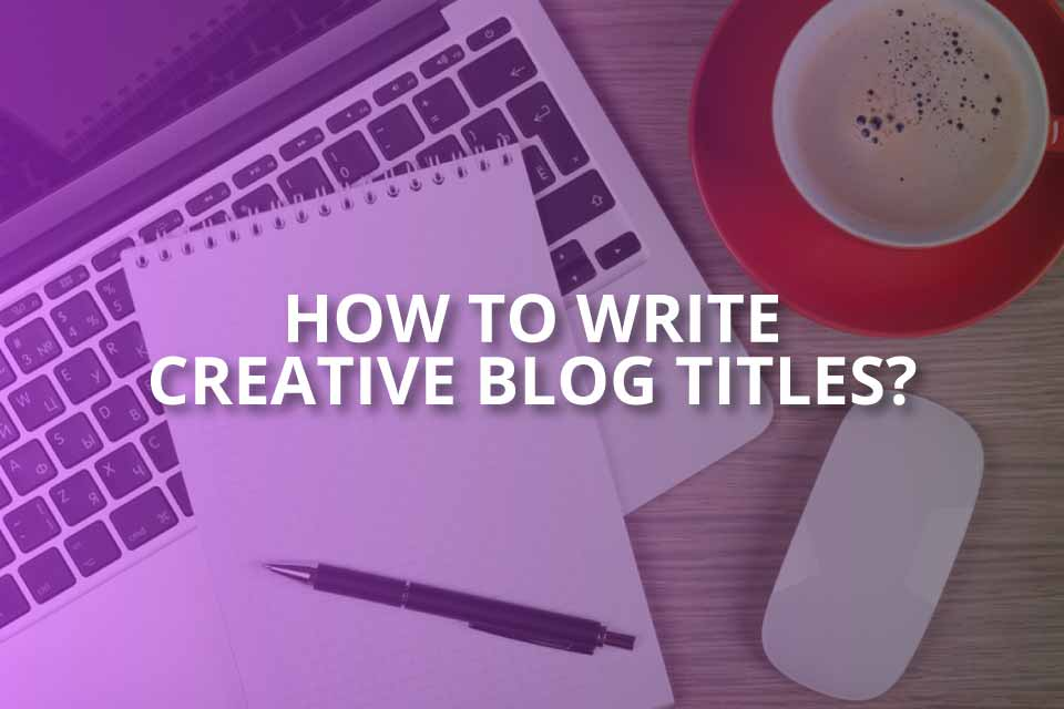 how to write creative blog titles